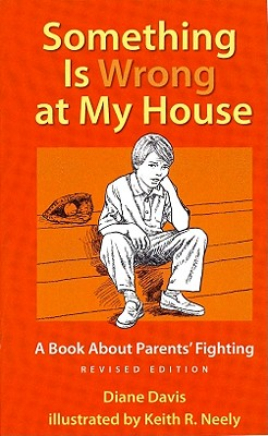 Something Is Wrong at My House: A Book about Parents' Fighting - Davis, Diane