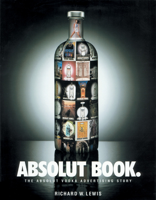 Absolut Book.: The Absolut Vodka Advertising Story - Lewis, Richard W