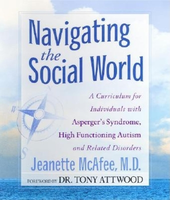 Navigating the Social World - McAfee, Jeanette, M.D., and Attwood, Tony (Foreword by)