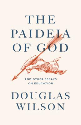 The Paideia of God: And Other Essays on Education - Wilson, Douglas