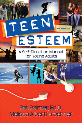 Teen Esteem: A Self-Direction Manual for Young Adults - Palmer, Pat, Ed.D., and Froehner, Melissa Alberti, B.A.