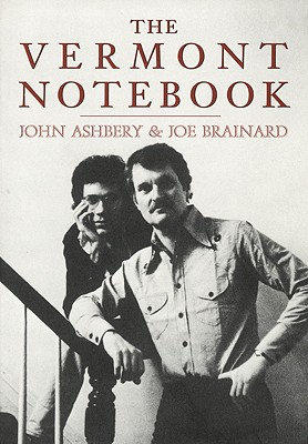 The Vermont Notebook - Ashbery, John, and Brainard, Joe