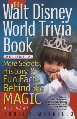 The Walt Disney World Trivia Book: More Secrets, History & Fun Facts Behind the Magic - Mongello, Louis A