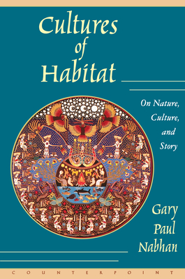 Cultures of Habitat: On Nature, Culture, and Story - Nabhan, Gary Paul