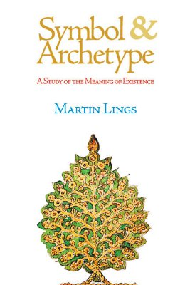 Symbol & Archetype: A Study of the Meaning of Existence - Lings, Martin