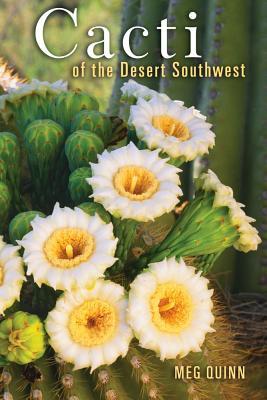 Cacti of the Desert Southwest - Quinn, Meg