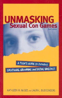 Unmasking Sexual Con Games: Teen's Guide - McGee, Kathleen Sorensen, and Buddenberg, Laura Holmes