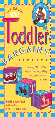 Toddler Bargains: Secrets to Saving 20% to 50% on Toddler Furniture, Clothing, Shoes, Travel Gear, Toys and More! - Fields, Denise, and Fields, Alan