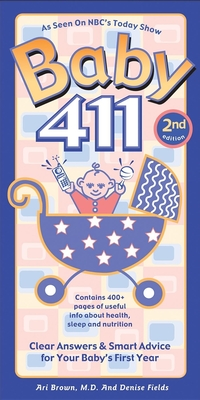 Baby 411, 2nd Edition: Clear Answers & Smart Advice for Your Baby's First Year - Fields, Denise, and Brown, Ari, M.D.