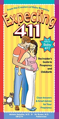 Expecting 411: Clear Answers & Smart Advice for Your Pregnancy - Hakakha, Michele, M.D., and Brown, Ari, M.D.