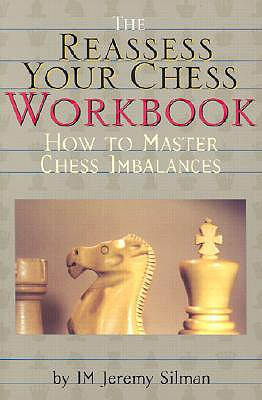 The Reassess Your Chess Workbook: How to Master Chess Imbalances - Silman, Jeremy