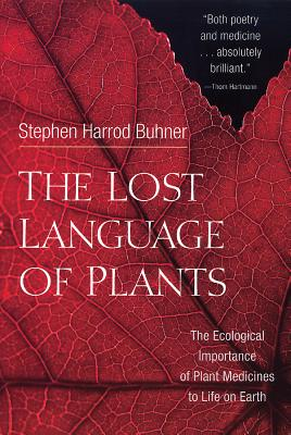 The Lost Language of Plants: The Ecological Importance of Plant Medicines to Life on Earth - Buhner, Stephen Harrod