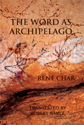 The Word as Archipelago - Char, Rene, and Baker, Robert (Translated by)