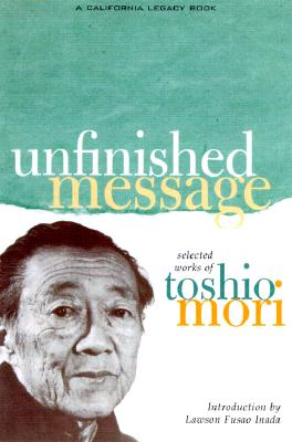 Unfinished Message: Selected Works of Toshio Mori - Mori, Toshio, and Inada, Lawson Fusao (Introduction by), and Mori, Steven Y (Foreword by)