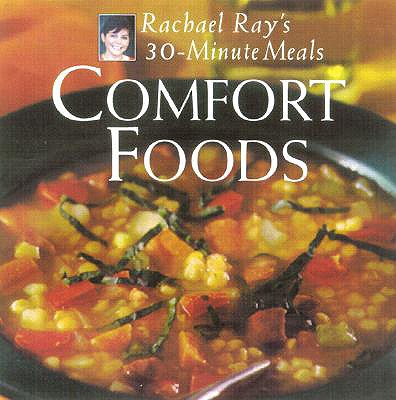 Comfort Foods: Rachael Ray 30-Minute Meals - Ray, Rachael