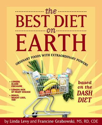 The Best Diet on Earth: Ordinary Foods with Extraordinary Powers Based on the Dash Diet - Levy, Linda, Edd, Atc, and Grabowski, Francine