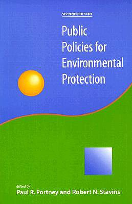 Public Policies for Environmental Protection - Portney, Paul R (Editor), and Stavins, Robert N, Professor (Editor), and MacAuley, Molly K, Professor (Contributions by)