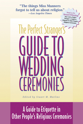 The Perfect Stranger's Guide to Wedding Ceremonies: A Guide to Etiquette in Other People's Religious Ceremonies - Matlins, Stuart M (Editor)