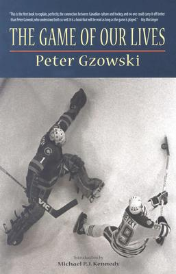 The Game of Our Lives - Gzowski, Peter