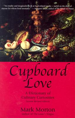 Cupboard Love: A Dictionary of Culinary Curiosities - Morton, Mark