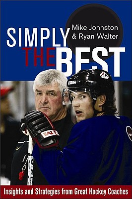 Simply the Best: Insights and Strategies from Great Hockey Coaches - Johnston, Mike, Mr., and Walters, Ryan