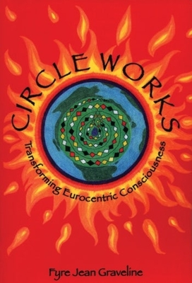 Circle Works: Transforming Eurocentric Consciousness - Graveline, Fyre Jean