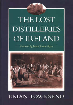 The Lost Distilleries of Ireland - Townsend, Brian