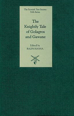 The Knightly Tale of Golagros and Gawane - Hanna, Ralph (Editor)