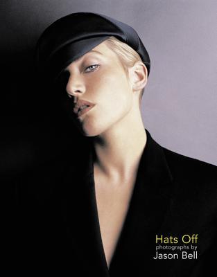 Hats Off: Photographs by Jason Bell - Bell, Jason (Photographer)