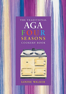 The Traditional AGA Four Seasons Cookery Book - Walker, Louise