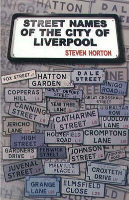 Street Names of the City of Liverpool - Horton, Steven