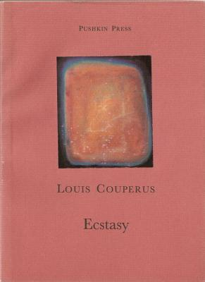 Ecstasy - Couperus, Louis, and Gray, John (Translated by), and Teixeira De Mattos, Alexander (Translated by)