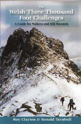 The Welsh Three Thousand Foot Challenges: A Guide for Walkers and Hill Runners - Clayton, Roy Edward, and Turnbull, Ronald