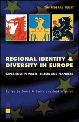 Regional Identity and Diversity in Europe: Experience in Wales, Silesia and Flanders - Smith, David M, Professor (Editor), and Wistrich, Enid (Editor)