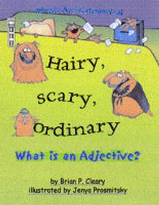 Hairy Scary Ordinary: What Is an Adjective? - Cleary, Brian P, and Prosmitsky, Jenya (Illustrator)
