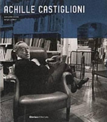 Achille Castiglioni: Complete Works 1938-2000 - Mondadori Electa SpA, and Polano, Sergio
