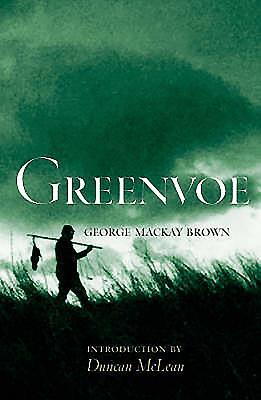 Greenvoe - Brown, George MacKay, and MacKay Brown, George, and McLean, Duncan (Introduction by)
