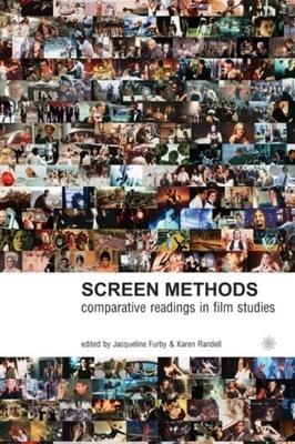 Screen Methods: Comparative Readings in Film Studies - Furby, Jacqueline, Professor (Editor), and Randell, Karen, Professor (Editor)