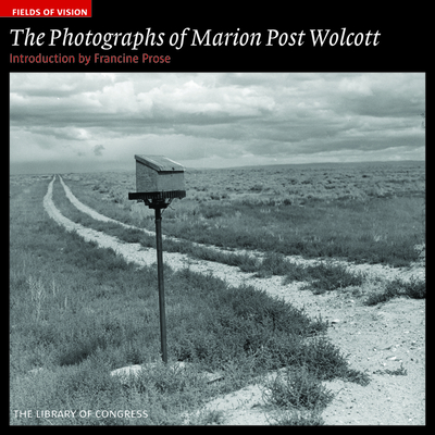The Photographs of Marion Post Wolcott - Library of Congress, and Prose, Francine (Introduction by)