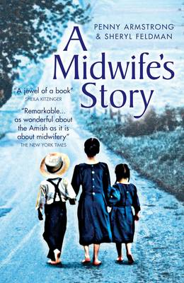 A Midwife's Story - Armstrong, Penny, and Feldman, Sheryl