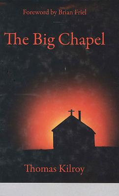 The Big Chapel - Kilroy, Thomas, and Friel, Brian (Foreword by)