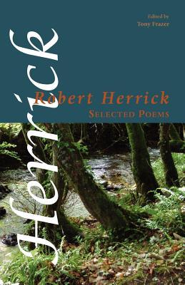 Selected Poems - Herrick, Robert, and Frazer, Tony (Editor)