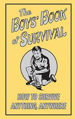 The Boys' Book of Survival: How to Survive Anything, Anywhere - Campbell, Guy