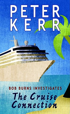 The Cruise Connection: Bob Burns Investigates - Kerr, Peter