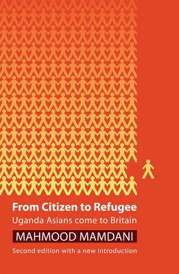 From Citizen to Refugee: Uganda Asians Come to Britain - Mamdani, Mahmood
