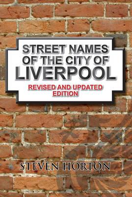 Street Names of the City of Liverpool - Horton, Steven