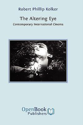 The Altering Eye: Contemporary International Cinema - Kolker, Robert Phillip