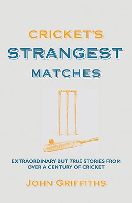 Cricket's Strangest Matches: Extraordinary But True Stories from Over a Century of Cricket - Ward, Andrew