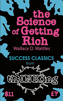 The Science of Getting Rich (Thinking Classics - Wattles, Wallace D, and McCallum, Robbie (Introduction by)