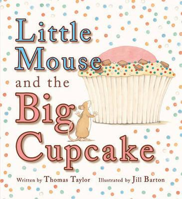 Little Mouse and the Big Cupcake - Taylor, Thomas